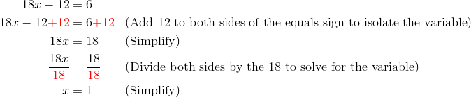 18x-12 &= 6\\18x-12 {\color{red}+12} &= 6 {\color{red}+12} && (\text{Add} \ 12 \ \text{to both sides of the equals sign to isolate the variable})\\18x &= 18 && (\text{Simplify})\\\frac{18x}{{\color{red}18}} &= \frac{18}{{\color{red}18}} && (\text{Divide both sides by the} \ 18 \ \text{to solve for the variable})\\x &= 1 && (\text{Simplify})
