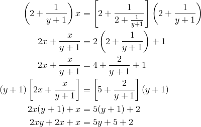 \left(2+\frac{1}{y+1}\right)x &= \left[2+\frac{1}{2+\frac{1}{y+1}}\right] \left(2+\frac{1}{y+1}\right)\\2x+\frac{x}{y+1} &= 2\left(2+\frac{1}{y+1}\right)+1\\2x+\frac{x}{y+1} &= 4+\frac{2}{y+1}+1\\(y+1)\left[2x+\frac{x}{y+1}\right] &= \left[5+\frac{2}{y+1}\right](y+1)\\2x(y+1)+x &= 5(y+1)+2\\2xy+2x+x &= 5y+5+2